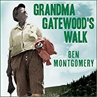 Grandma Gatewood's Walk: The Inspiring Story of the Woman Who Saved the Appalachian Trail (       UNABRIDGED) by Ben Montgomery Narrated by Patrick Lawlor