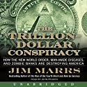The Trillion-Dollar Conspiracy Unabridged: How the New World Order, Man-Made Diseases, and Zombie Banks Are Destroying America (       UNABRIDGED) by Jim Marrs Narrated by John Pruden