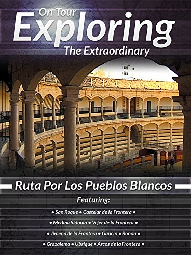 On Tour Exploring the Extraordinary Ruta Por Los Pueblos Blancos