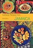 Authentic Recipes from Jamaica: [Jamaican Cookbook, Over 80 Recipes] (Authentic Recipes Series)