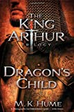 The King Arthur Trilogy Book One Dragon's Child by M. K. Hume