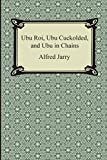 Image of Ubu Roi, Ubu Cuckolded, and Ubu in Chains
