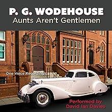 Aunts Aren't Gentlemen Audiobook by Sir Pelham Grenville Wodehouse Narrated by David Ian Davies
