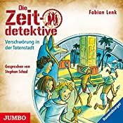 Verschwörung in der Totenstadt (Die Zeitdetektive 1) | Fabian Lenk