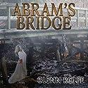 Abram's Bridge Audiobook by Glenn Rolfe Narrated by David Stifel