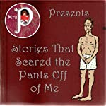 Mrs. P Presents Stories That Scared the Pants Off Me | W. S. Gilbert,H. G. Wells,Clay Graham
