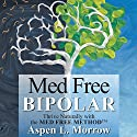 Med Free Bipolar: Thrive Naturally with the Med Free Method Audiobook by Aspen L Morrow Narrated by Aspen L Morrow