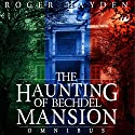 The Haunting of Bechdel Mansion Omnibus: A Haunted House Mystery Audiobook by Roger Hayden Narrated by Tia Rider Sorensen