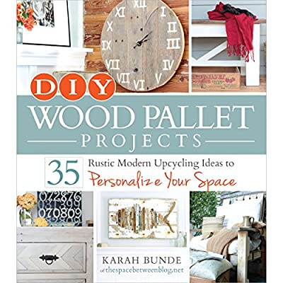 DIY Wood Pallet Projects: 35 Rustic Modern Upcycling Ideas to Personalize Your Space from Adams Media