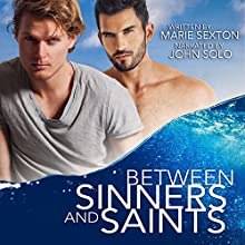 Between Sinners and Saints (       UNABRIDGED) by Marie Sexton Narrated by John Solo