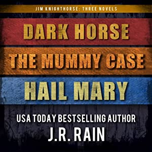 Jim Knighthorse Anthology: Dark Horse, The Mummy Case, Hail Mary | [J.R. Rain]