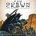 The Goblin Crown: Billy Smith and the Goblins, Book 1 Audiobook by Robert Hewitt Wolfe Narrated by Corey Gagne