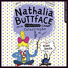 Nathalia Buttface and the Embarrassing Camp Catastrophe: Nathalia Buttface Audiobook by Nigel Smith Narrated by Clare Corbett