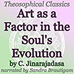 Art as a Factor in the Soul's Evolution: Theosophical Classics | C. Jinarajadasa
