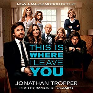 This Is Where I Leave You (       UNABRIDGED) by Jonathan Tropper Narrated by Ramon de Ocampo