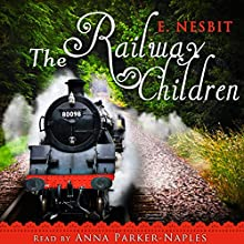 The Railway Children Audiobook by E. Nesbit Narrated by Anna Parker-Naples