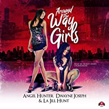 Around the Way Girls: Around the Way Girls, Book 1 Audiobook by La Jill Hunt, Angel M. Hunter, Dwayne S. Joseph Narrated by Honey Jones
