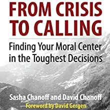 From Crisis to Calling: Finding Your Moral Center in the Toughest Decisions Audiobook by Sasha Chanoff, David Chanoff Narrated by Joseph Bronzi