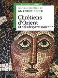 echange, troc Antoine Sfeir, Collectif - Chrétiens d'Orient : Et s'ils disparaissaient ?