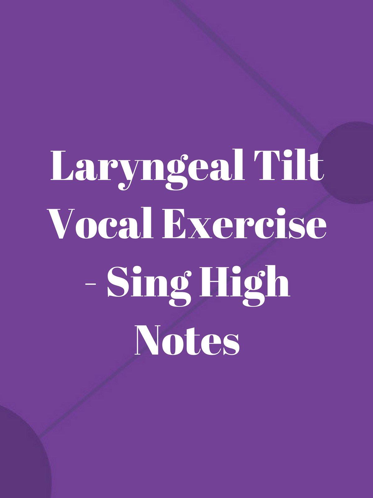 Laryngeal Tilt Vocal Exercise