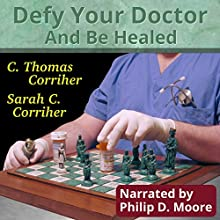 Defy Your Doctor and Be Healed (       UNABRIDGED) by C. Thomas Corriher, Sarah Cain Corriher Narrated by Philip D. Moore