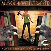 Allison Hewitt Is Trapped: A Zombie Novel | [Madeleine Roux]
