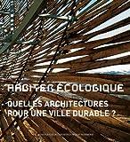 echange, troc Marie-Hélène Contal, Dominique Gauzin-Müller, Christelle Lecoeur, Jean-Pierre Ménard, Collectif - Habiter écologique : Quelles architectures pour une ville durable ?