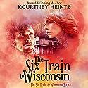 The Six Train to Wisconsin, Volume 1 Audiobook by Kourtney Heintz Narrated by Christa Lewis