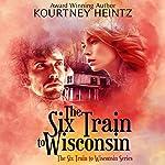 The Six Train to Wisconsin, Volume 1 | Kourtney Heintz
