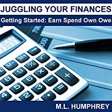 Juggling Your Finances: Getting Started: Earn Spend Own Owe Audiobook by M.L. Humphrey Narrated by J. Scott Bennett