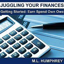 Juggling Your Finances: Getting Started: Earn Spend Own Owe | Livre audio Auteur(s) : M.L. Humphrey Narrateur(s) : J. Scott Bennett