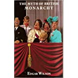 Myth of the British Monarchyby Edgar Wilson