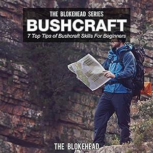 Bushcraft: 7 Top Tips Of Bushcraft Skills For Beginners (The Blokehead Success Series) Audiobook