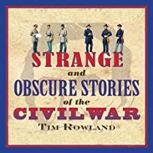 Strange and Obscure Stories of the Civil War Audiobook by Tim Rowland Narrated by Fred Sanders