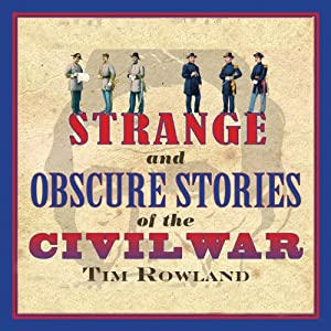 Strange and Obscure Stories of the Civil War | [Tim Rowland]