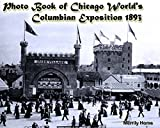 Photo Book of Chicago World's Columbian Exposition 1893: (More than 100 historic photos) (columbian exposition 1893, chicago 1890's, 1893 worlds fair, 1893 chicago worlds fair, worlds fair chicago)
