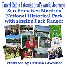 Maritime National Historical Park: San Francisco, California  by Patricia Lawrence Narrated by J. D. Streeter