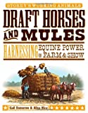 img - for Draft Horses and Mules: Harnessing Equine Power for Farm & Show (Storey's Working Animals) book / textbook / text book