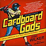Cardboard Gods: An All-American Tale Told through Baseball Cards | Josh Wilker