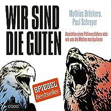 Wir sind die Guten: Ansichten eines Putinverstehers oder wie uns die Medien manipulieren Hörbuch von Mathias Bröckers, Paul Schreyer Gesprochen von: Stefan Lehnen