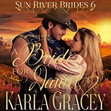 A Bride for Daniel: Sun River Brides, Book 6 Audiobook by Karla Gracey Narrated by Alan Taylor