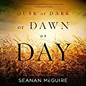 Dusk or Dark or Dawn or Day Audiobook by Seanan McGuire Narrated by Emily Bauer