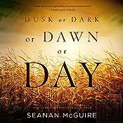 Dusk or Dark or Dawn or Day | [Seanan McGuire]