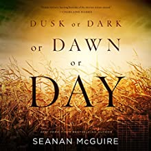 Dusk or Dark or Dawn or Day | Livre audio Auteur(s) : Seanan McGuire Narrateur(s) : Emily Bauer