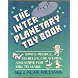 "Interplanetary Toy Book: Space  People, Vehicles, Creatures and More for You Makevon ""J. Alan Williams"""
