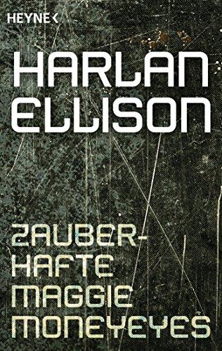 Harlan Ellison - Zauberhafte Maggie Moneyeyes: Erzählung
