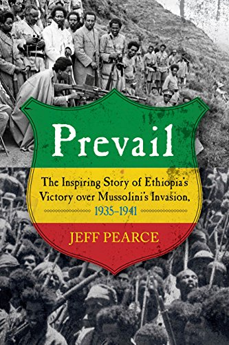 Jeff Pearce - Prevail: The Inspiring Story of Ethiopia's Victory over Mussolini's Invasion, 1935–1941