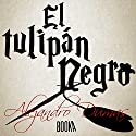 El Tulipán Negro [The Black Tulip] (       UNABRIDGED) by Alejandro Dumas Narrated by Joan Guarch