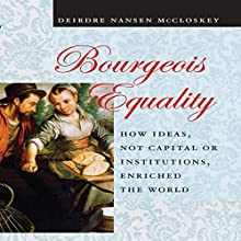 Bourgeois Equality: How Ideas, Not Capital or Institutions, Enriched the World | Livre audio Auteur(s) : Deirdre N. McCloskey Narrateur(s) : Marguerite Gavin