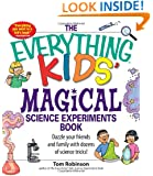 The Everything Kids' Magical Science Experiments Book: Dazzle your friends and family by making magical things happen!